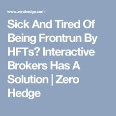Sick And Tired Of Being Frontrun By HFTs? Interactive Brokers Has A Solution | Zero Hedge