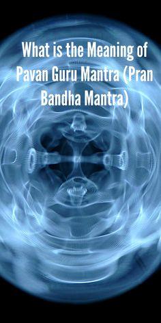 What is the Meaning of Pavan Guru Mantra (Pran Bandha Mantra)? Kundalini Mantra, Om Mantra, Mudras, Yoga Tips, Chakra, Meant To Be, Meditation, Lyrics, Spirituality