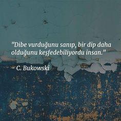 Dibe vurduğunu sanıp, bir dip daha olduğunu keşfedebiliyordu insan. - Charles Bukowski