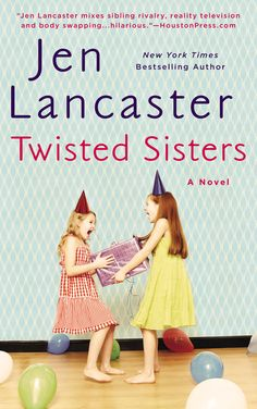 """TWISTED SISTERS by Jen Lancaster -- """"Sure to appeal to fans of Helen Fielding, Emily Giffin, Sophie Kinsella, and Jennifer Weiner, Twisted Sisters is Jen Lancaster at her funniest and most, well, twisted.""""—Starpulse.com"""