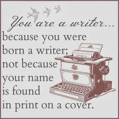 You are a writer - keep going.