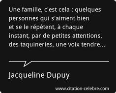 Une famille, c'est cela : quelques personnes qui s'aiment bien et se le répètent, à chaque instant, par de petites attentions, des taquineries, une voix tendre...
