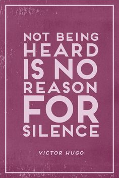 """#TODAYIMCHANNELLING """"Not being heard is no reason for silence"""" Victor Hugo"""