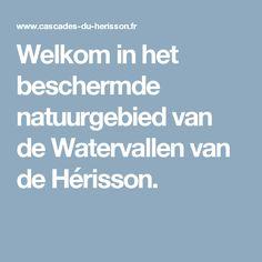 Welkom in het beschermde natuurgebied van de Watervallen van de Hérisson.