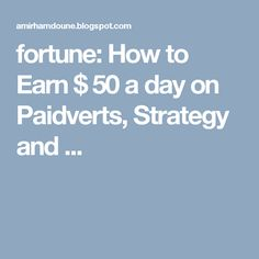 fortune: How to Earn $ 50 a day on Paidverts, Strategy and ...