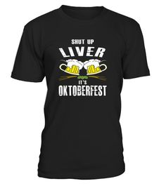 # Shut up Liver it's Oktoberfest T Shirt .  Order a size up for looser fit. Novelty graphic t-shirt design. Perfect gift for Graduation, Retirement, Birthday, Halloween, Christmas, New Year's Eve, Hanukkah, Thanksgiving, 4th of July, Labor Day, Easter, Mother's or Father's Day, or special occasion.IMPORTANT: These shirts are only available for a LIMITED TIME, so act fast and order yours now!   TIP: If you buy 2 or more (hint: make a gift for someone or team up) you'll save quite a lot on…