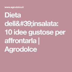 Dieta dell'insalata: 10 idee gustose per affrontarla   Agrodolce