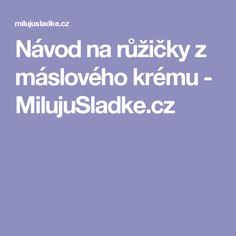 Návod na růžičky z máslového krému - MilujuSladke.cz
