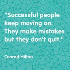 Successful people keep moving on. They make mistakes, but they don't quit. - Conrad Hilton #Fitness Matters