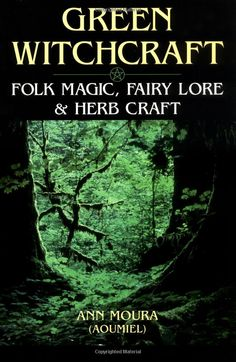 "Witch Library: #Witch #Library ~ ""Green Witchcraft: Folk Magic, Fairy Lore & Herb Craft (Green Witchcraft Series),"" by Ann Moura."