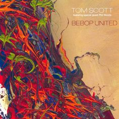 "Tom Scott featuring special guest Phil Woods - ""Bebop United"""