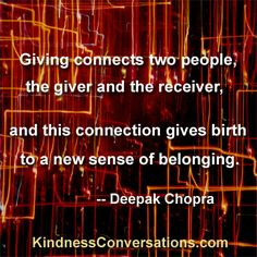 Deepak Chopra Quotes | Giving connects two people, the giver and the receiver, and this ...