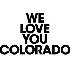 We love you Colorado.
