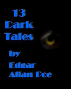 13 Dark Tales by Poe (Selected by J. Reder White) (Classics Collection) by Edgar Allan Poe. $3.99. http://notloseyourself.com/show/dpxyr/Bx0y0r2kBx5a4d8eXiMd.html. Author: Edgar Allan Poe. Publisher: One Man Books (May 24, 2009). 146 pages. These thirteen tales delve into the dark mind of the human psyche. Sometimes chilling, sometimes light-hearted, these stories seek to unlock the mysteries within us all. In this collection, you wi...
