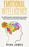 Free Kindle Book -   Emotional Intelligence : The Definitive Guide to Understanding Your Emotions, How to Improve Your EQ and Your Relationships (Emotional Intelligence Series Book 1)
