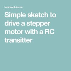 Simple sketch to drive a stepper motor with a RC transitter