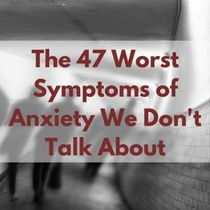 Check out The 47 Worst Symptoms of Anxiety We Don't Talk About on TheMighty.com