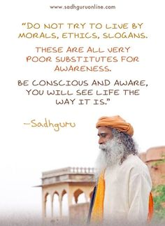 Do not try to live by morals, ethics, slogans. These are all very poor substitutes for awareness. Life Quotes To Live By, Love Me Quotes, Buddhist Quotes, Spiritual Quotes, Ethics Quotes, Morals Quotes, Mystic Quotes, Buddha, Awakening Quotes