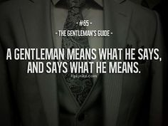 The Gentleman's Guide #65 Man of word, man of honor. Old saying, still sticks.