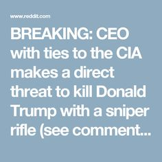 BREAKING: CEO with ties to the CIA makes a direct threat to kill Donald Trump with a sniper rifle (see comments for more info) : The_Donald