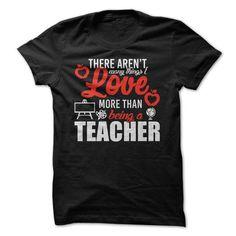 Cool Love Being a Teacher Shirts & Tees