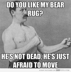 """Overly manly man's bear rug - Overly Manly Man, a funny boxer from the old times in another meme: """"Do you like my bear rug? He's not dead, h..."""