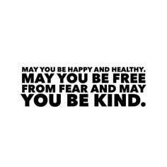 May you be happy and healthy. May you be free from fear and may you be kind.  This is the lovingkindness practice I do almost everyday. I say it to myself someone I love someone I'm having difficulty with my town my state the country and the planet.  And for you. Be kind out there my friends. #kindfulness
