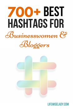 700+ best hashtags for businesswomen and bloggers.  Find Twitter hashtags and Instagram hashtags to help your business get noticed. via @lifewiselady
