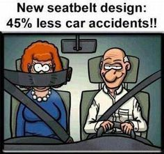 but true. I think Kevin would like me to wear my seatbelt like this sometimes