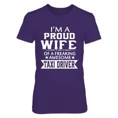 I'M A PROUD TAXI DRIVER'S WIFE T-Shirt, Not sold in stores  ,  Available Products:          District Women's Premium T-Shirt - $27.95 Gildan Women's T-Shirt - $25.95 Gildan Unisex Pullover Hoodie - $44.95 Next Level Women's Premium Racerback Tank - $27.95 Gildan Long-Sleeve T-Shirt - $32.95 Gildan Fleece Crew - $37.95       . Buy now => http://activeation.com/4TIF