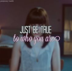 Just be true to who you are - Jessie J #quote #song #lyrics