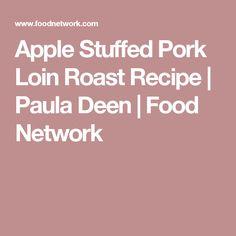 Apple Stuffed Pork Loin Roast Recipe | Paula Deen | Food Network