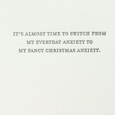 Front: It's almost time to switch from my everyday anxiety to my fancy Christmas anxiety Inside: Blank our cards are printed on tree free cotton paper and paire * Want additional info? Click on the image. #Anxiety