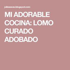 MI ADORABLE COCINA: LOMO  CURADO  ADOBADO