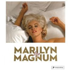 Marilyn by Magnum (Prestel Publishing, $29.95), by Gerry Badger