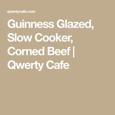 Guinness Glazed, Slow Cooker, Corned Beef | Qwerty Cafe