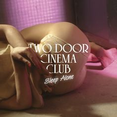 "Two Door Cinema Club - ""Sleep Alone"" (single) (2012)"