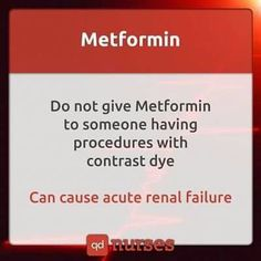 not give metformin to someone who is going to undergo procedures with contrast dye, because it can cause acute renal failure.Do not give metformin to someone who is going to undergo procedures with contrast dye, because it can cause acute renal failure. Nursing School Notes, Nursing Schools, Ob Nursing, College Nursing, Nursing Board, Nursing Profession, Pediatric Nursing, Nursing Assistant, Nursing Graduation