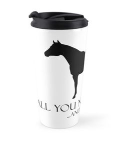"""All You Need Is Love And A Horse!"" Travel Mug #horses #ponies #animals #love #pets"
