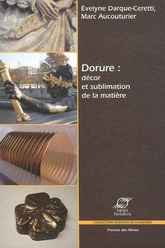 Dorure : décor et sublimation de la matière - Evelyne Darque-Ceretti, Marc Aucouturier - 2012