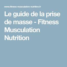 Le guide de la prise de masse - Fitness Musculation Nutrition