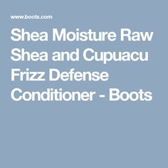 Shea Moisture Raw Shea and Cupuacu Frizz Defense Conditioner - Boots