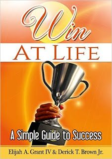 Win at Life: A Simple Guide To Success - Self-Help by Elijah A. Grant IV & Derick T. Brown Jr #ebooks #kindlebooks #freebooks #bargainbooks #amazon #goodkindles