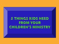 5 Things Kids Need From Your Children's Ministry ~ RELEVANT CHILDREN'S MINISTRY