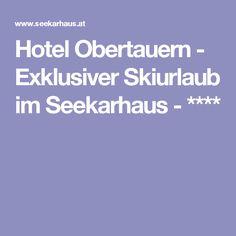 Hotel Obertauern - Exklusiver Skiurlaub im Seekarhaus - ****