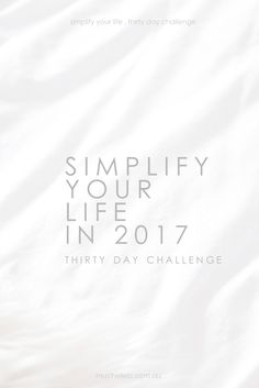 30 Day Challenge starting 7th January 2017 to simplify your space and mind  - http://muchelleb.com.au/simplify-your-life-challenge-thirty-days/  #simplify #minimalism #minimal #simple