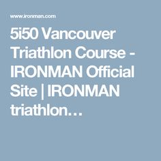 5i50 Vancouver Triathlon Course - IRONMAN Official Site | IRONMAN triathlon…