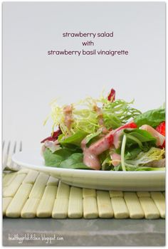Healthy Girl's Kitchen: Truth or Fiction: We Need Fat on a Salad to Absorb Nutrients? Strawberry Salad with Strawberry Basil Vinaigrette.
