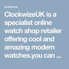 ClockwizeUK is a specialist online watch shop retailer offering cool and amazing modern watches.you can check out our collection of watches at our online watch shop.