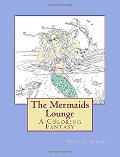 The Mermaids Lounge An Adult Coloring Book By Sena Carroz